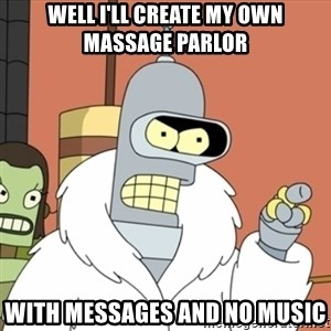 bender blackjack and hookers - Well I'll create my own massage parlor with messages and no music