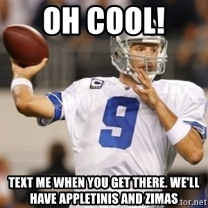 Tonyromo - Oh cool!  Text me when you get there. We'll have appletinis and zimas