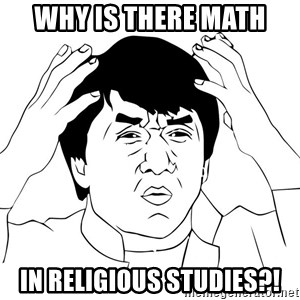 Jackie Chan Meme - Why is there math in religious studies?!