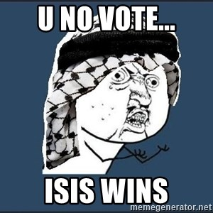 y-u-so-arab - u no vote... isis wins