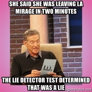 MAURY PV - She said she was leaving la mirage in two minutes The lie detector test determined that was a lie