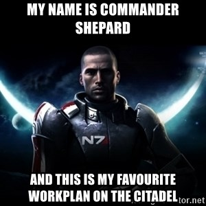 Mass Effect - My name is commander shepard and this is my favourite workplan on the citadel