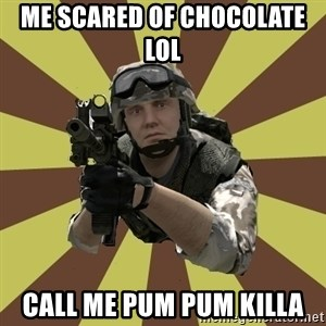 Arma 2 soldier - Me scared of chocolate lol  Call me pum pum killa