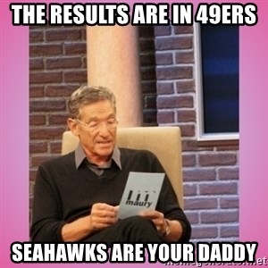 MAURY PV - The results are in 49ers Seahawks are your daddy