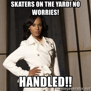 Sassy Olivia Pope - Skaters on the Yard! No Worries! Handled!!