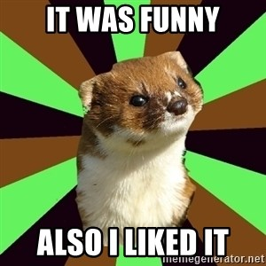 Witchcraft Weasel - it was funny also I liked it