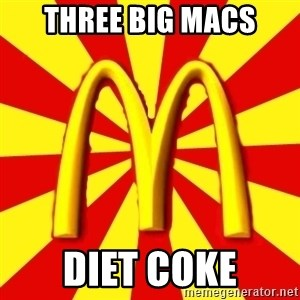 McDonalds Peeves - three big macs diet coke
