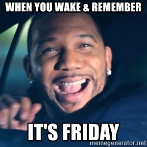 Black Guy From Friday - When you wake & remember It's FRIDAY