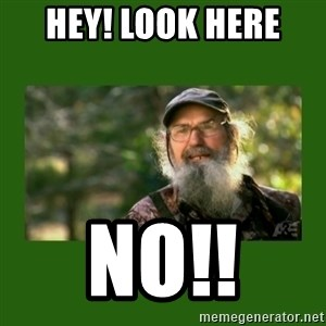 Si Robertson - Hey! Look here  No!!