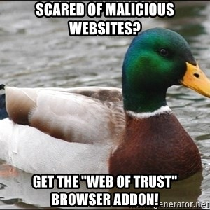 """Actual Advice Mallard 1 - Scared of malicious websites? get the """"web of trust"""" browser addon!"""
