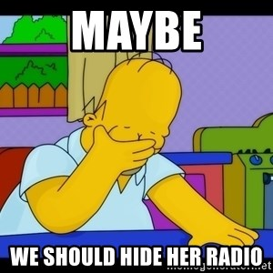 Homer Facepalm - Maybe We should hide her radio