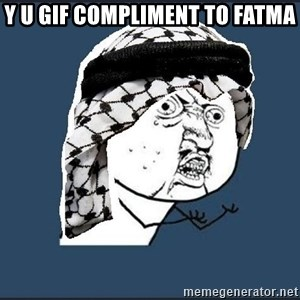 y-u-so-arab - Y u gif compliment to fatma