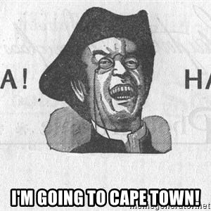 Ha Ha Guy -  I'm going to Cape Town!
