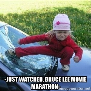 Angry Karate Girl -  -just watched, bruce lee movie marathon-