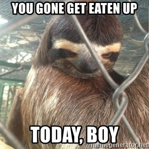 Creepy Sloth Rape - you gone get eaten up today, boy