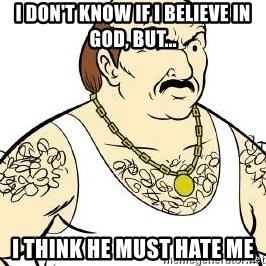 Aqua Teen Carl - i don't know if i believe in god, but... i think he must hate me