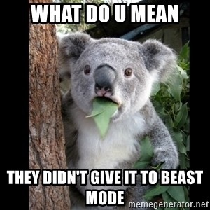 Koala can't believe it - What do u mean they didn't give it to beast mode