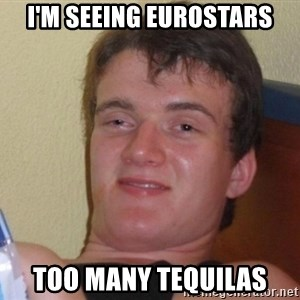 high/drunk guy - I'm seeing Eurostars Too many tequilas