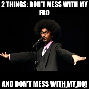 AFRO Knows - 2 things: don't mess with my fro and don't mess with my ho!
