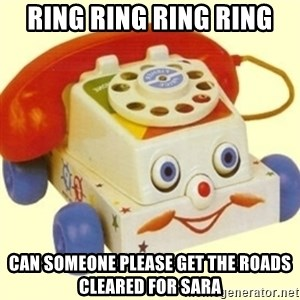 Sinister Phone - ring ring ring ring Can someone please get the roads cleared for Sara
