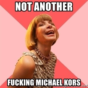 Amused Anna Wintour - Not another  Fucking Michael kors