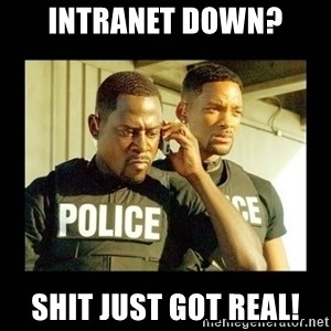Shit Just Got Real - INTRANET DOWN? SHIT JUST GOT REAL!