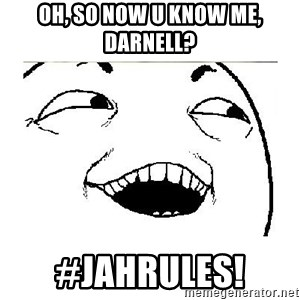 Yeah....Sure - Oh, so now u know me, Darnell? #JahRules!