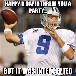 Tonyromo - HAPPY B DAY! I threw you a party... But it was intercepted