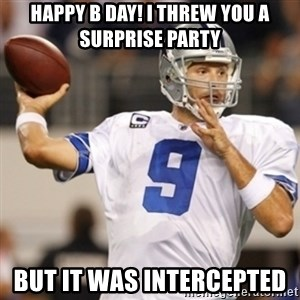 Tonyromo - HAPPY B DAY! I threw you a surprise party But it was intercepted