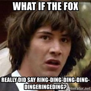 Conspiracy Keanu - What if the fox Really did say ring-ding-ding-ding-dingeringeding?