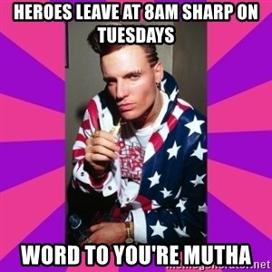 Vanilla Ice - Heroes leave at 8am sharp on Tuesdays Word to you're mutha