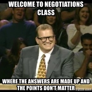 Whose Line - Welcome to negotiations class where the answers are made up and the points don't matter