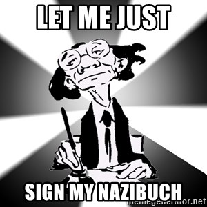 Typical Writer - Let me just  Sign my Nazibuch