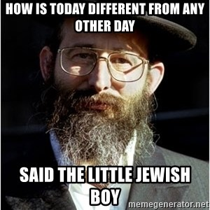 Like-A-Jew - How is today different from any other day Said the little Jewish boy