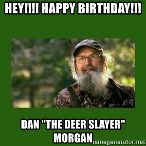 "Si Robertson - HEY!!!! Happy Birthday!!! Dan ""The deer slayer"" Morgan"