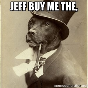 rich dog - Jeff buy me the,