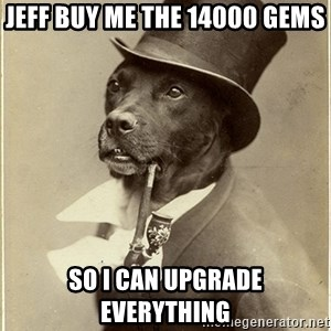 rich dog - Jeff buy me the 14000 gems So I can upgrade everything
