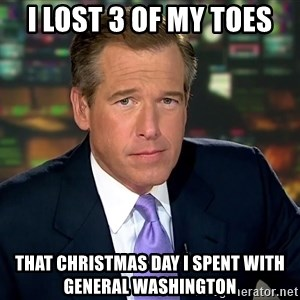 Brian Williams War Stories  - I lost 3 of my toes That Christmas day I spent with General Washington
