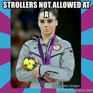 Makayla Maroney  - Strollers not allowed at a