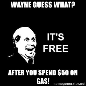 it's free - Wayne guess what? After you spend $50 on gas!