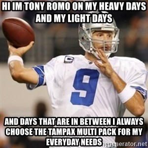 Tonyromo - hi im tony romo on my heavy days and my light days  and days that are in between I always choose the Tampax multi pack for my everyday needs