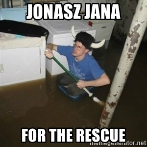 it'll be fun they say - Jonasz Jana for the rescue