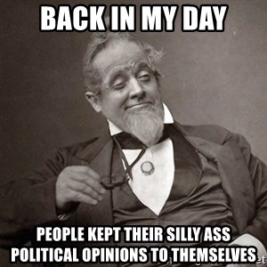 1889 [10] guy - Back in my day People kept their silly ass political opinions to themselves