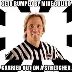 WWE referee - Gets bumped by mike gulino Carried out on a stretcher
