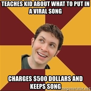 Tobuscus - Teaches kid about what to put in a viral song Charges $500 dollars and keeps song