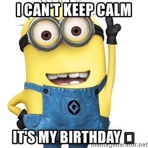 Despicable Me Minion - I can't keep CALM  It's my birthday 🎂