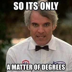 Steve Martin The Jerk - so its only a matter of degrees