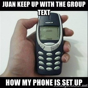 Niggas be like - juan keep up with the group text how my phone is set up