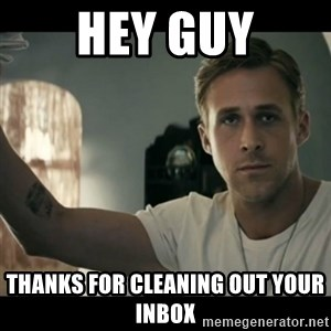 ryan gosling hey girl - Hey Guy THanks for cleaning out your inbox