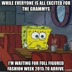 Coffee shop spongebob - While everyone is all excited for the grammys  I'm waiting for Full Figured Fashion Week 2015 to Arrive.